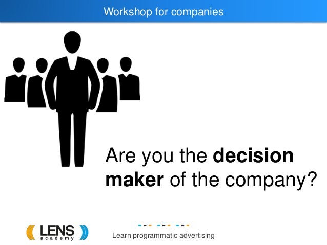 Learn programmatic advertising Workshop for companies Are you the decision maker of the company?
