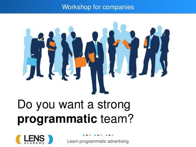 Learn programmatic advertising Workshop for companies Do you want a strong programmatic team?