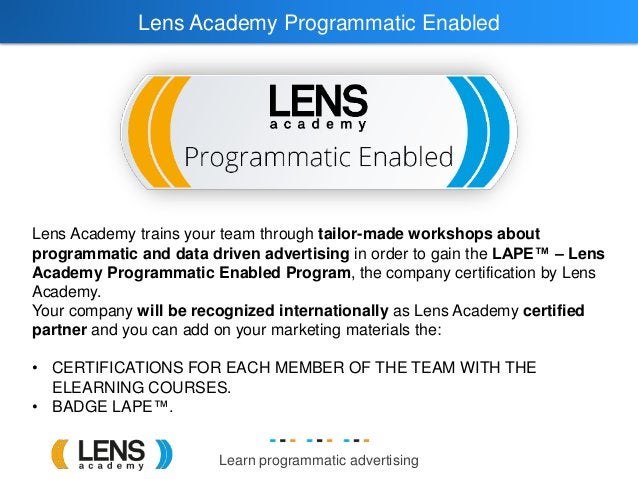 Learn programmatic advertising Lens Academy Programmatic Enabled Lens Academy trains your team through tailor-made worksho...