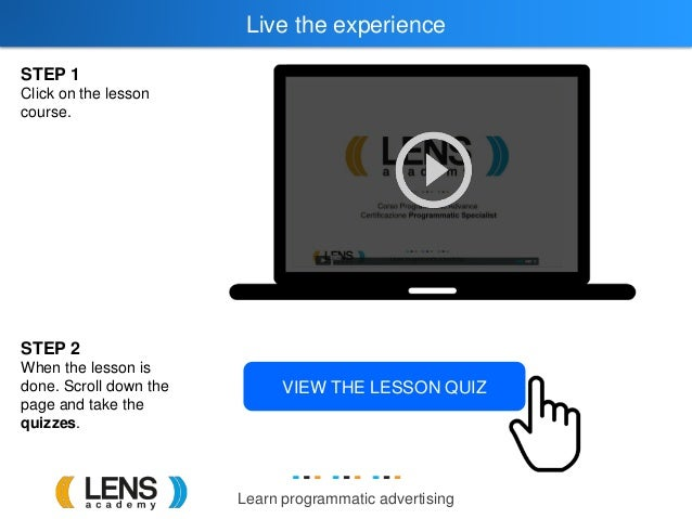 Learn programmatic advertising Live the experience STEP 1 Click on the lesson course. STEP 2 When the lesson is done. Scro...