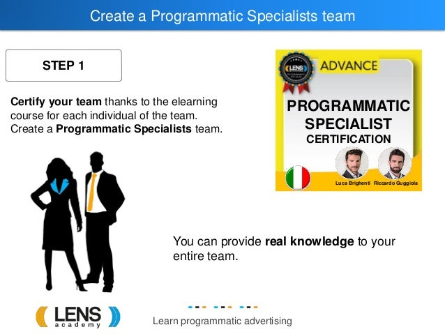 Learn programmatic advertising Create a Programmatic Specialists team STEP 1 You can provide real knowledge to your entire...