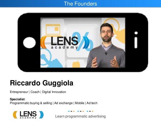 Learn programmatic advertising The Founders Riccardo Guggiola Entrepreneur   Coach   Digital Innovation Specialist: Progra...