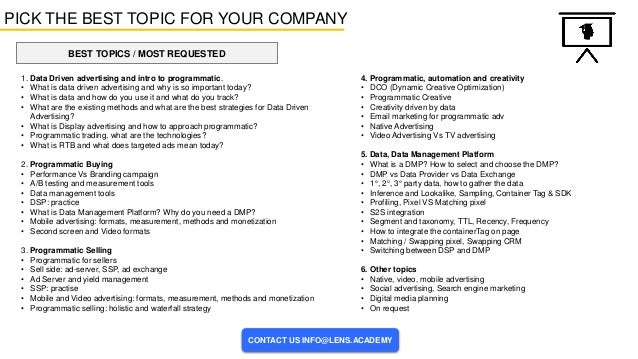 BEST TOPICS / MOST REQUESTED PICK THE BEST TOPIC FOR YOUR COMPANY 1. Data Driven advertising and intro to programmatic. • ...