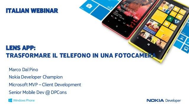 ITALIAN WEBINAR  LENS APP: TRASFORMARE IL TELEFONO IN UNA FOTOCAMERA Marco Dal Pino Nokia Developer Champion Microsoft MVP...