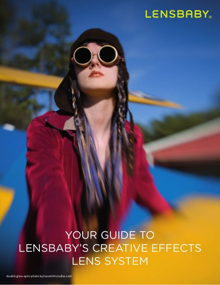 YOUR GUIDE TO        LENSBABY'S CREATIVE EFFECTS               LENS SYSTEMdouble glass optic photo by lisasmithstudios.com