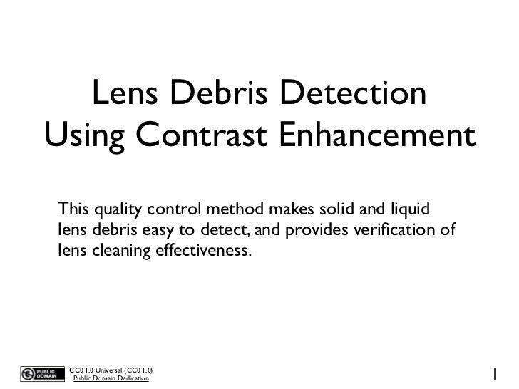 Lens Debris DetectionUsing Contrast EnhancementThis quality control method makes solid and liquidlens debris easy to detec...