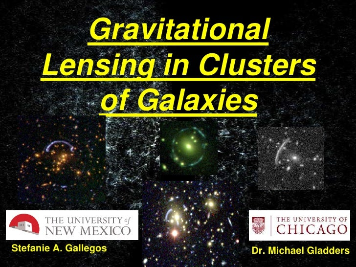 Gravitational Lensing in Clusters of Galaxies<br />Stefanie A. Gallegos<br />   Dr. Michael Gladders<br />