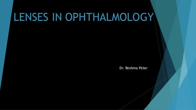 LENSES IN OPHTHALMOLOGY Dr. Reshma Peter