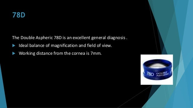 78D The Double Aspheric 78D is an excellent general diagnosis .  Ideal balance of magnification and field of view.  Work...