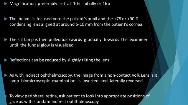  Magnification preferably set at 10× initially or 16 x  The beam is focused onto the patient's pupil and the +78 or +90 ...