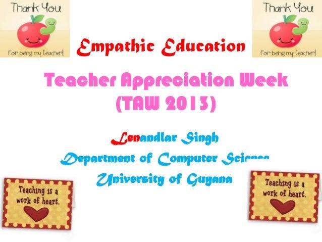 Empathic EducationLenandlar SinghDepartment of Computer ScienceUniversity of GuyanaTeacher Appreciation Week(TAW 2013)