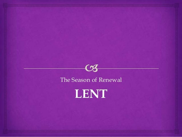 The Season of Renewal    LENT