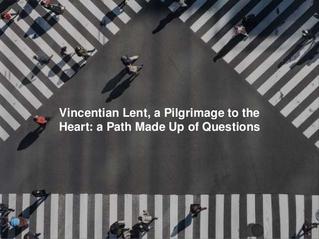 Vincentian Lent, a Pilgrimage to the Heart: a Path Made Up of Questions