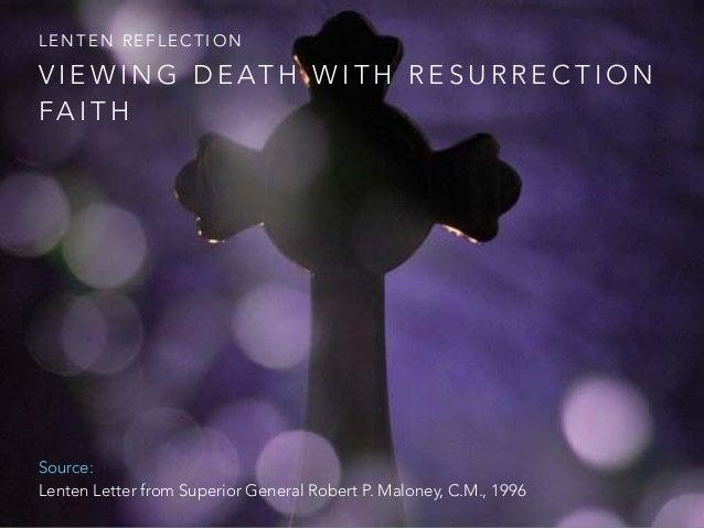 V I E W I N G D E AT H W I T H R E S U R R E C T I O N FA I T H L E N T E N R E F L E C T I O N Source: Lenten Letter from...