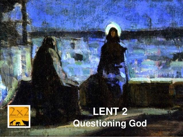 LENT 2 Questioning God