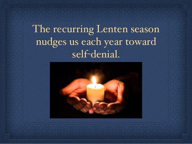 The recurring Lenten season nudges us each year toward self-denial.
