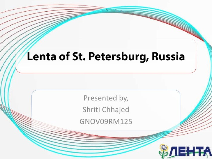 Lenta of St. Petersburg, Russia<br />Presented by,<br />Shriti Chhajed<br />GNOV09RM125<br />