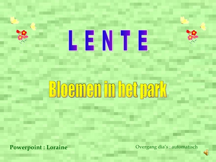 L E N T E Bloemen in het park Powerpoint : Loraine Overgang dia's : automatisch