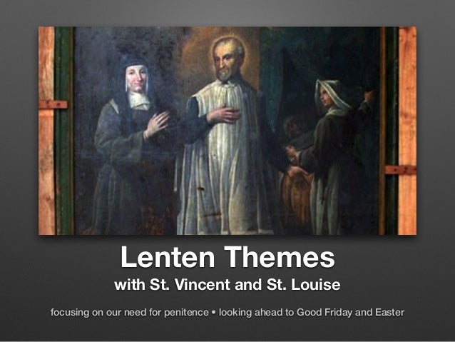 Lenten Themes with St. Vincent and St. Louise focusing on our need for penitence • looking ahead to Good Friday and Easter