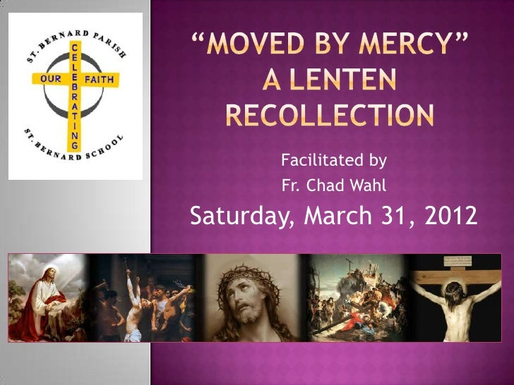 Facilitated by       Fr. Chad WahlSaturday, March 31, 2012