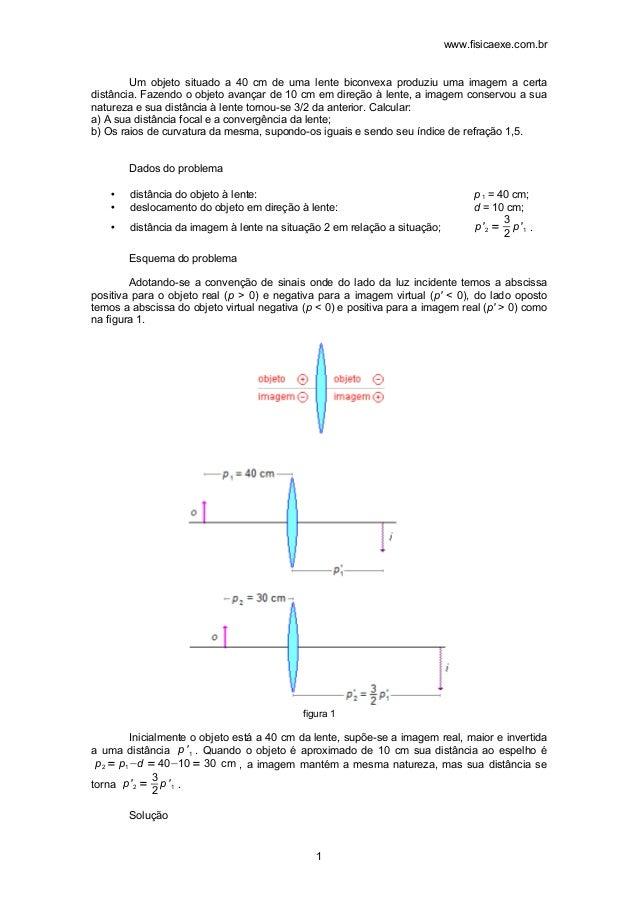 www.fisicaexe.com.br  Um objeto situado a 40 cm de uma lente biconvexa produziu uma imagem a certa  distância. Fazendo o o...