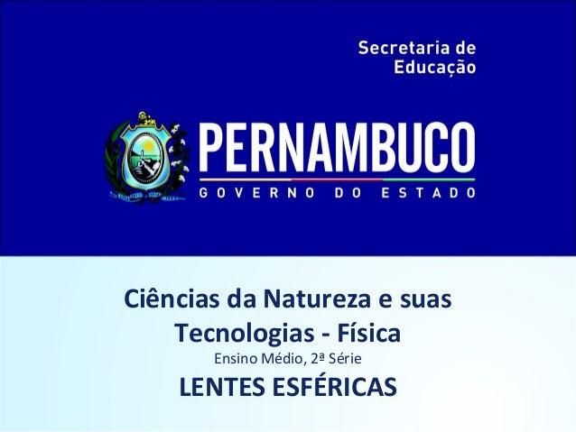 Ciências da Natureza e suas Tecnologias - Física Ensino Médio, 2ª Série  LENTES ESFÉRICAS