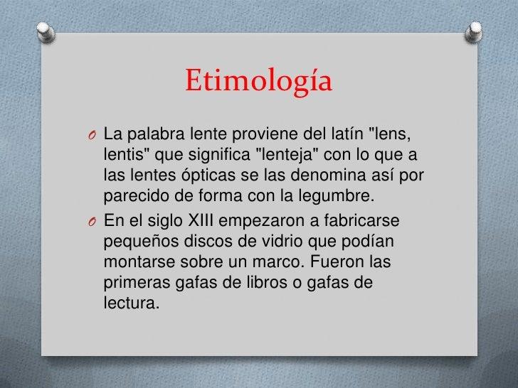 f936c795f6572 2. EtimologíaO La palabra lente proviene del latín