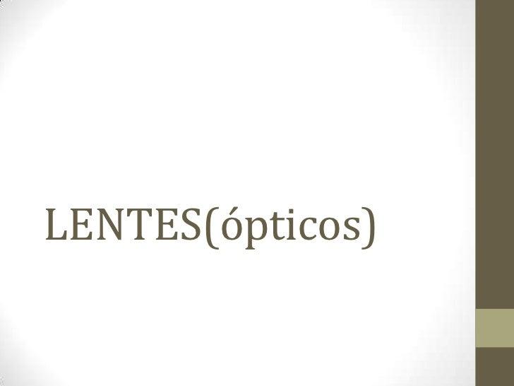 LENTES(ópticos)