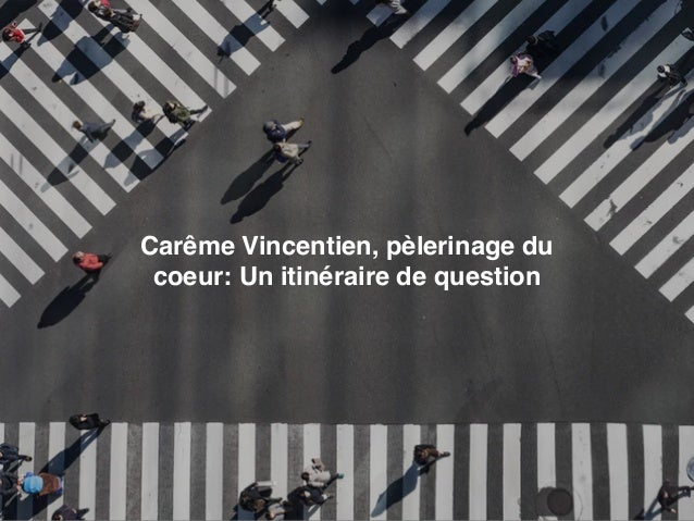 Carême Vincentien, pèlerinage du coeur: Un itinéraire de question