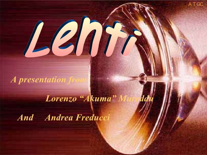 "Lenti A presentation from  Lorenzo ""Akuma"" Mureddu And  Andrea Freducci"