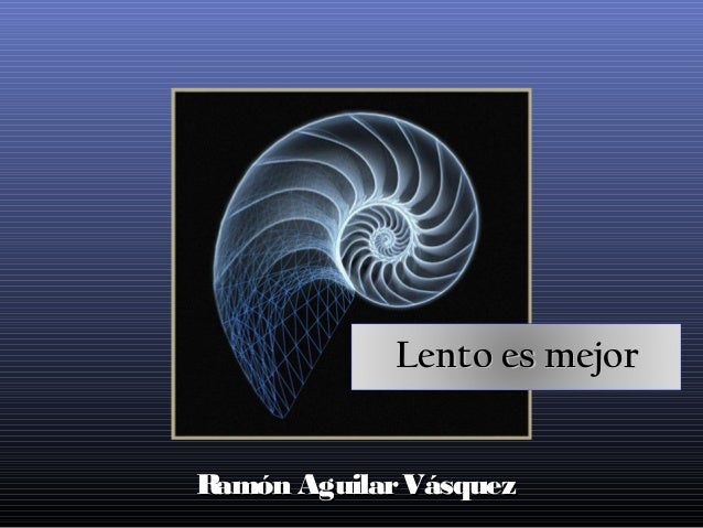 Lento es mejor Ramón Aguilar Vásquez