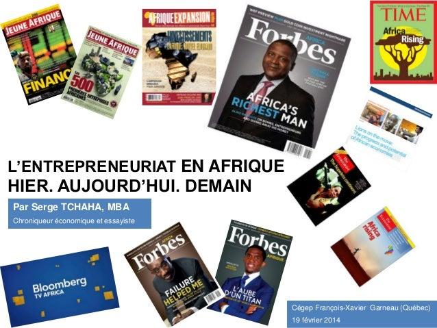 L'ENTREPRENEURIAT EN AFRIQUE  HIER. AUJOURD'HUI. DEMAIN Par Serge TCHAHA, MBA Chroniqueur économique et essayiste  Cégep F...