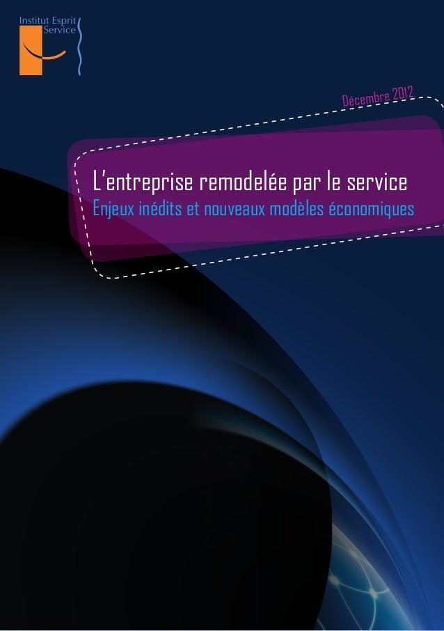 012                                   Décembre 2L'entreprise remodelée par le serviceEnjeux inédits et nouveaux modèles éc...