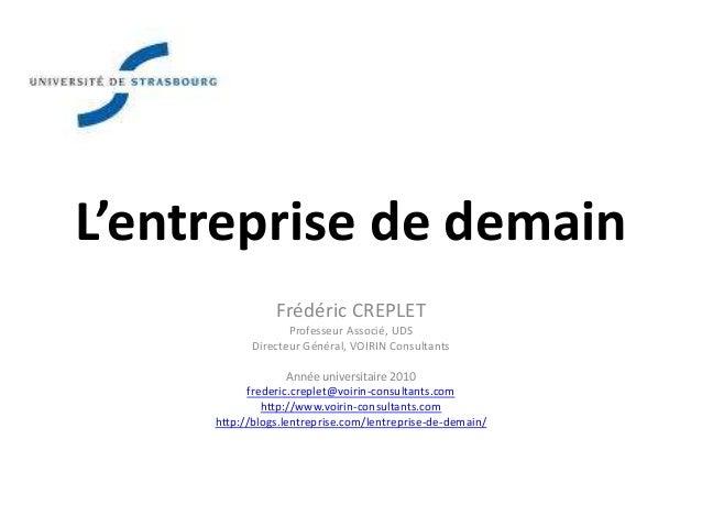 L'entreprise de demain Frédéric CREPLET Professeur Associé, UDS Directeur Général, VOIRIN Consultants Année universitaire ...