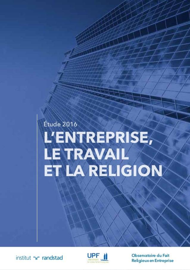 L'ENTREPRISE, LE TRAVAIL ET LA RELIGION Étude 2016 Observatoire du Fait ReligieuxenEntreprise