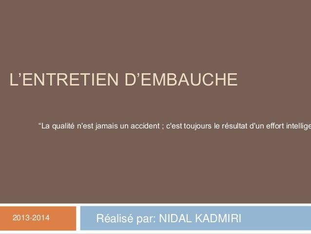 """L'ENTRETIEN D'EMBAUCHE  """"La qualité n'est jamais un accident ; c'est toujours le résultat d'un effort intellige  2013-2014..."""