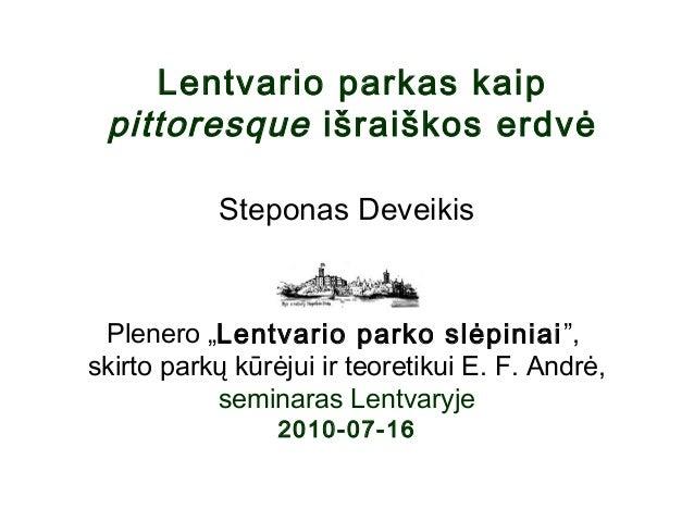 """Lentvario parkas kaip pittoresque išraiškos erdvė Steponas Deveikis Plenero """"Lentvario parko slėpiniai"""", skirto parkų kūrė..."""
