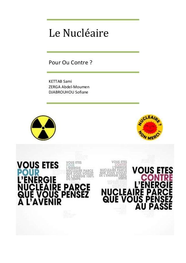 Le NucléairePour Ou Contre ?KETTAB SamiZERGA Abdel-MoumenDJABROUHOU Sofiane
