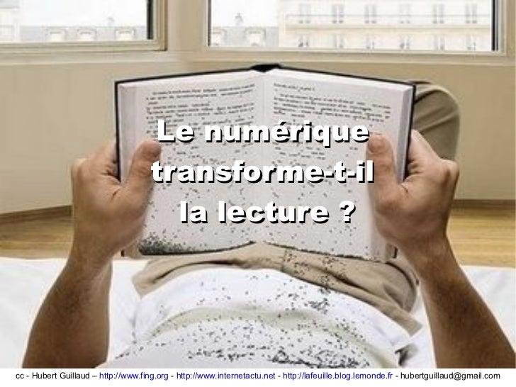 Le numérique  transforme-t-il  la lecture ? cc - Hubert Guillaud –  http://www.fing.org  -  http://www.internetactu.net  -...
