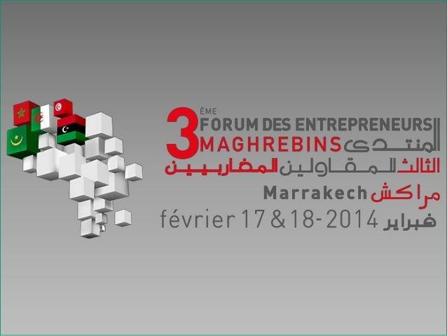 Forum des Entrepreneurs Maghrébins  Atelier « Services comme support à l'intégration maghrébine »  Le numérique Marrakech,...