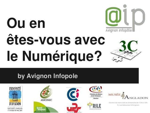 Ou en êtes-vous avec le Numérique? by Avignon Infopole