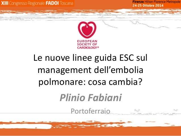 Le nuove linee guida ESC sul management dell'embolia polmonare: cosa cambia? Plinio Fabiani Portoferraio