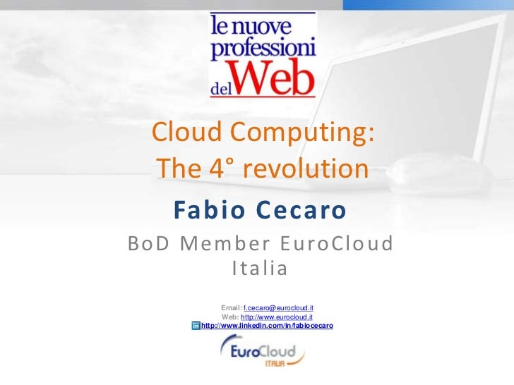 CloudComputing: The 4° revolution<br />Fabio Cecaro<br />BoD Member EuroCloud Italia<br />Email:f.cecaro@eurocloud.it<br ...