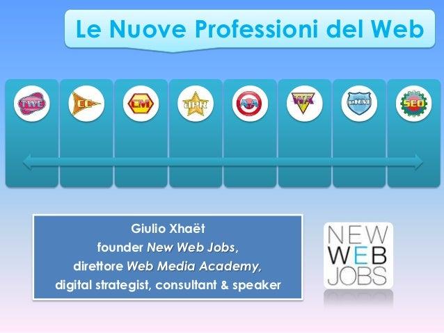 Le Nuove Professioni del Web             Giulio Xhaët       founder New Web Jobs,   direttore Web Media Academy,digital st...