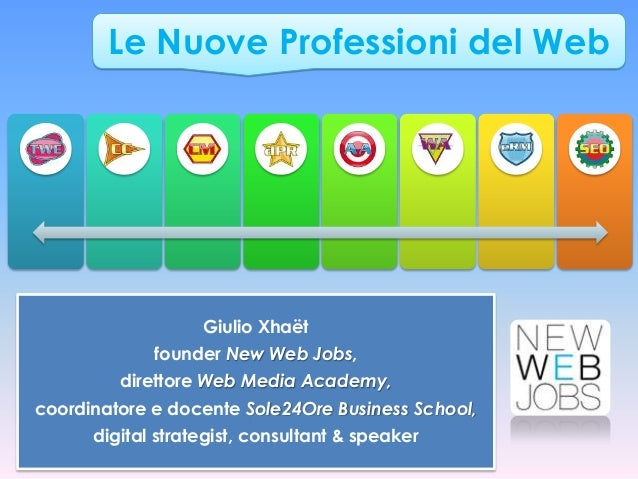 Le Nuove Professioni del Web                   Giulio Xhaët             founder New Web Jobs,         direttore Web Media ...