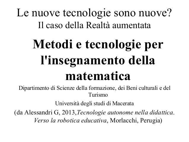 Le nuove tecnologie sono nuove? Il caso della Realtà aumentata Metodi e tecnologie per l'insegnamento della matematica Dip...