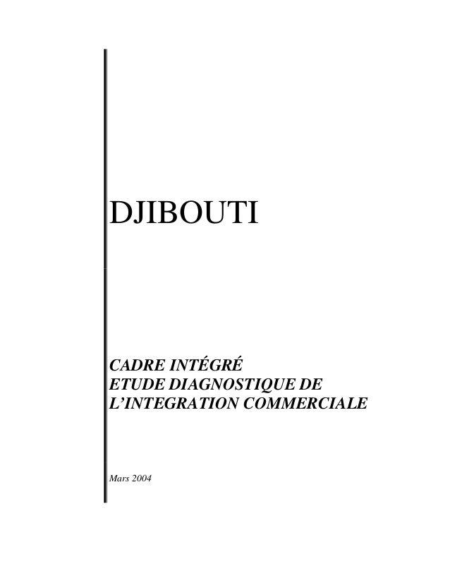 DJIBOUTI CADRE INTÉGRÉ ETUDE DIAGNOSTIQUE DE L'INTEGRATION COMMERCIALE Mars 2004