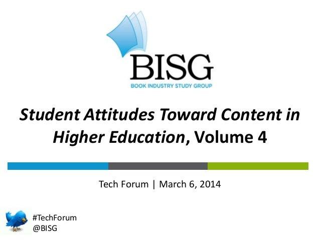 Tech Forum   March 6, 2014 #TechForum @BISG Student Attitudes Toward Content in Higher Education, Volume 4