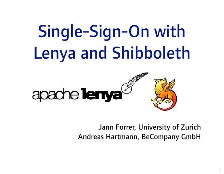 Single-Sign-Onwith LenyaandShibboleth              JannForrer,UniversityofZurich      AndreasHartmann,BeCompany...