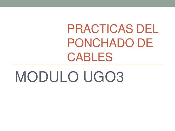 PRACTICAS DEL     PONCHADO DE     CABLESMODULO UGO3